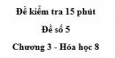 Đề kiểm tra 15 phút - Đề số 5 -  Chương 3 - Hóa học 8