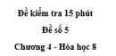Đề kiểm tra 15 phút - Đề số 5 -  Chương 4 - Hóa học 8