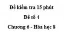 Đề kiểm tra 15 phút - Đề số 4 -  Chương 6 - Hóa học 8