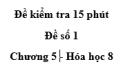 Đề kiểm tra 45 phút (1 tiết) - Đề số 1 - Chương 5 - Hóa học 8