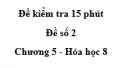 Đề kiểm tra 45 phút (1 tiết) - Đề số 2 - Chương 5 - Hóa học 8