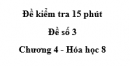 Đề kiểm tra 45 phút (1 tiết) - Đề số 3 - Chương 4 - Hóa học 8