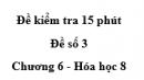 Đề kiểm tra 45 phút (1 tiết) - Đề số 3 - Chương 6 - Hóa học 8
