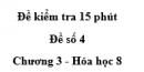 Đề kiểm tra 45 phút (1 tiết) - Đề số 4 - Chương 3 - Hóa học 8