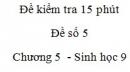 Đề kiểm tra 15 phút - Đề số 5 - Chương 5 - Sinh học 9