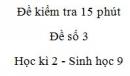 Đề kiểm tra 15 phút - Đề số 3 - Học kì 2 - Sinh học 9