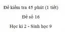 Đề kiểm tra 45 phút (1 tiết) - Đề số 16 - Học kì 2 - Sinh học 9