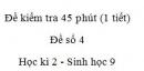 Đề kiểm tra 45 phút (1 tiết) - Đề số 4 - Học kì 2 - Sinh học 9