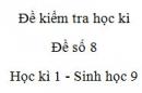 Đề số 8 - Đề kiểm tra học kì 1 - Sinh học 9