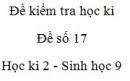 Đề số 17 - Đề kiểm tra học kì 2 - Sinh học 9