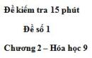 Đề kiểm tra 15 phút – Đề số 1 – Chương 2 – Hóa học 9