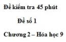 Đề kiểm tra 45 phút (1 tiết) – Đề số 1 – Chương 2 – Hóa học 9