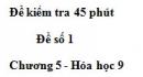 Đề kiểm tra 45 phút (1 tiết) – Đề số 1 – Chương 5 – Hóa học 9