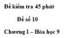 Đề kiểm tra 45 phút (1 tiết) – Đề số 10 – Chương 1 – Hóa học 9