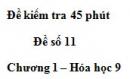 Đề kiểm tra 45 phút (1 tiết) – Đề số 11 – Chương 1 – Hóa học 9