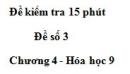 Đề kiểm tra 15 phút – Đề số 3 – Chương 4 – Hóa học 9