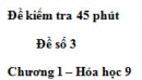 Đề kiểm tra 45 phút (1 tiết) – Đề số 3 – Chương 1 – Hóa học 9