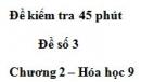 Đề kiểm tra 45 phút (1 tiết) – Đề số 3 – Chương 2 – Hóa học 9