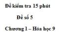 Đề kiểm tra 15 phút – Đề số 5 – Chương 1 – Hóa học 9