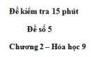 Đề kiểm tra 15 phút – Đề số 5 – Chương 2 – Hóa học 9