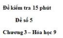 Đề kiểm tra 15 phút – Đề số 5 – Chương 3 – Hóa học 9