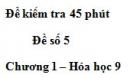 Đề kiểm tra 45 phút (1 tiết) – Đề số 5 – Chương 1 – Hóa học 9