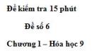 Đề kiểm tra 15 phút – Đề số 6 – Chương 1 – Hóa học 9