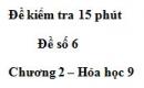 Đề kiểm tra 15 phút – Đề số 6 – Chương 2 – Hóa học 9
