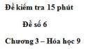 Đề kiểm tra 15 phút – Đề số 6 – Chương 3 – Hóa học 9