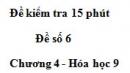 Đề kiểm tra 15 phút – Đề số 6 – Chương 4 – Hóa học 9