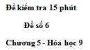 Đề kiểm tra 15 phút – Đề số 6 – Chương 5 – Hóa học 9