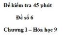 Đề kiểm tra 45 phút (1 tiết) – Đề số 6 – Chương 1 – Hóa học 9