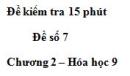 Đề kiểm tra 15 phút – Đề số 7 – Chương 2 – Hóa học 9
