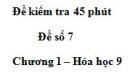 Đề kiểm tra 45 phút (1 tiết) – Đề số 7 – Chương 1 – Hóa học 9