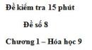 Đề kiểm tra 15 phút – Đề số 8 – Chương 1 – Hóa học 9