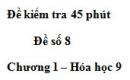 Đề kiểm tra 45 phút (1 tiết) – Đề số 8 – Chương 1 – Hóa học 9