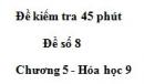 Đề kiểm tra 45 phút (1 tiết) – Đề số 8 – Chương 5 – Hóa học 9