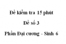 Đề kiểm tra 15 phút - Đề số 3 - Phần Đại cương - Sinh 6