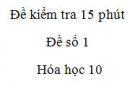 Đề kiểm tra 15 phút - Chương 1 - Đề số 1 -  Hóa học 10