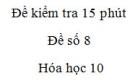 Đề kiểm tra 15 phút - Chương 6 - Đề số 1 -  Hóa học 10