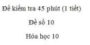 Đề kiểm tra 45 phút (1 tiết) - Chương 7 - Đề số 1 -  Hóa học 10
