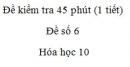 Đề kiểm tra 45 phút (1 tiết) - Chương 5 - Đề số 1 -  Hóa học 10