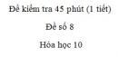 Đề kiểm tra 45 phút (1 tiết) - Chương 6 - Đề số 1 -  Hóa học 10