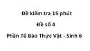 Đề kiểm tra 15 Phút - Đề số 4 -  Phần tế bào thực vật - Sinh 6