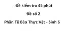 Đề kiểm tra 45 Phút - Đề số 2 - Phần tế bào thực vật - Sinh 6
