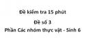 Đề kiểm tra 15 phút - Đề số 3 - Phần Các nhóm thực vật - Sinh 6