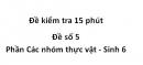Đề kiểm tra 15 phút - Đề số 5 - Phần Các nhóm thực vật - Sinh 6