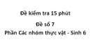Đề kiểm tra 15 phút - Đề số 7 - Phần Các nhóm thực vật - Sinh 6