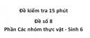 Đề kiểm tra 15 phút - Đề số 8 - Phần Các nhóm thực vật - Sinh 6