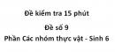 Đề kiểm tra 15 phút - Đề số 9 - Phần Các nhóm thực vật - Sinh 6